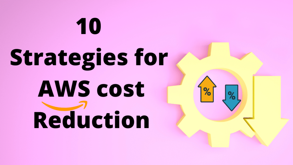 10 Strategies for AWS cost Reduction