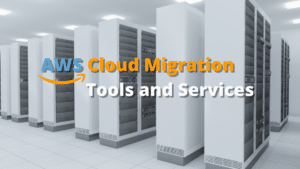 Best AWS cloud migration tools and services
