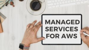 Why do you need managed services for your AWS deployment?