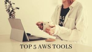 The Top 5 tools for AWS deployment and management services
